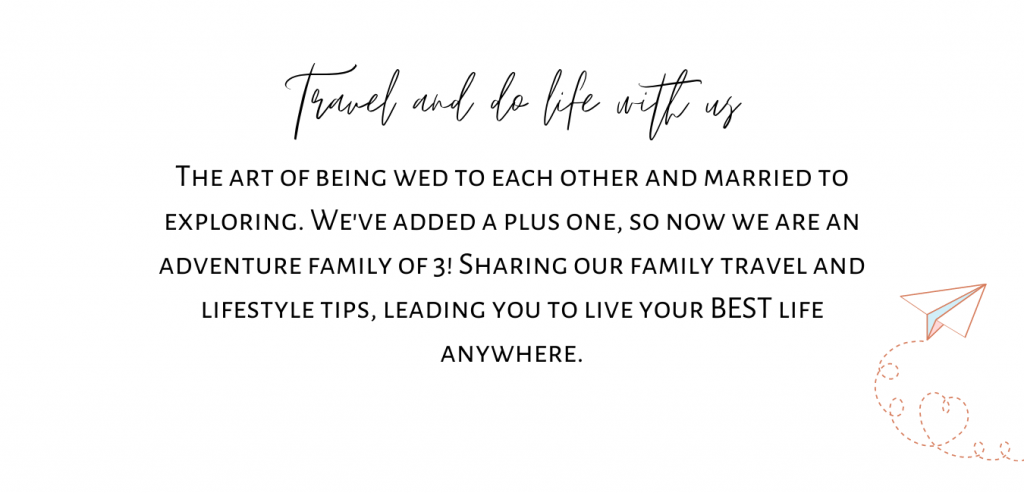Travel and do life with us.  The art of being wed to each other and married to exploring.  We've added a plus one so now we are an adventure family of 3! Sharing our family travel and lifestyle tips, leading you to live your best life anywhere.